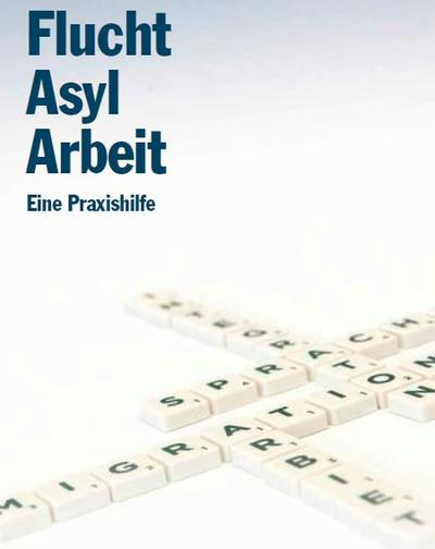 """Veranstaltungsreihe """"Flucht · Asyl · Arbeit · Eine Praxishilfe"""""""
